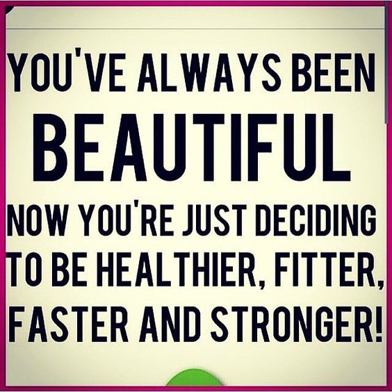 You are beautiful now! Focus on making a stronger you.