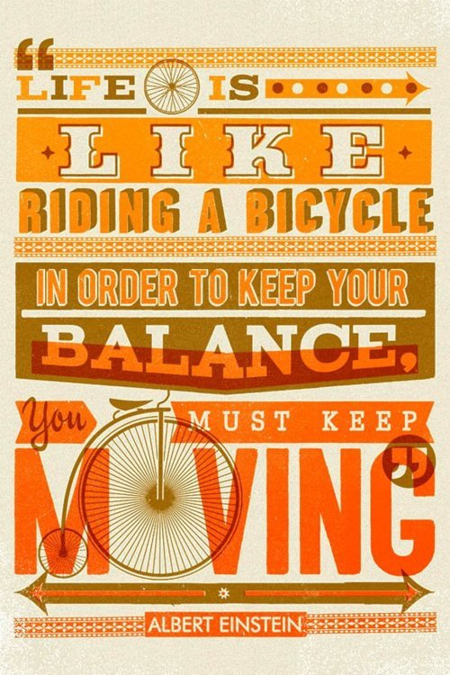 einstein-quotes-life-is-like-riding-a-bicycle-in-order-to-keep-your-balance-you-must-keep-moving_large