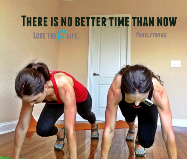 there is no better time than now Love the Fit Life
