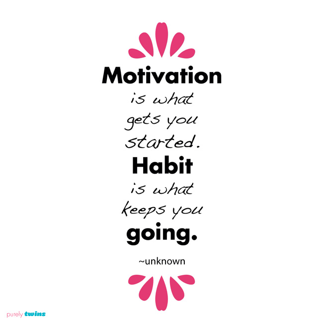 habit is what keeps you going quote