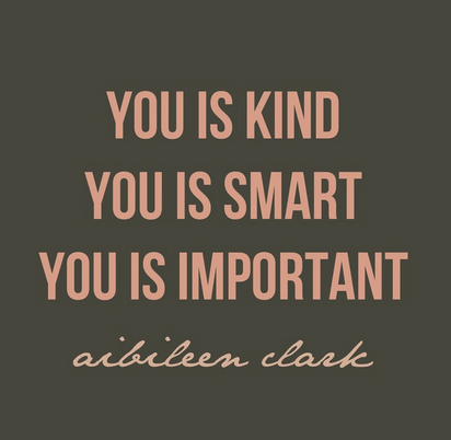 you is kind. you is smart. you is imporant.