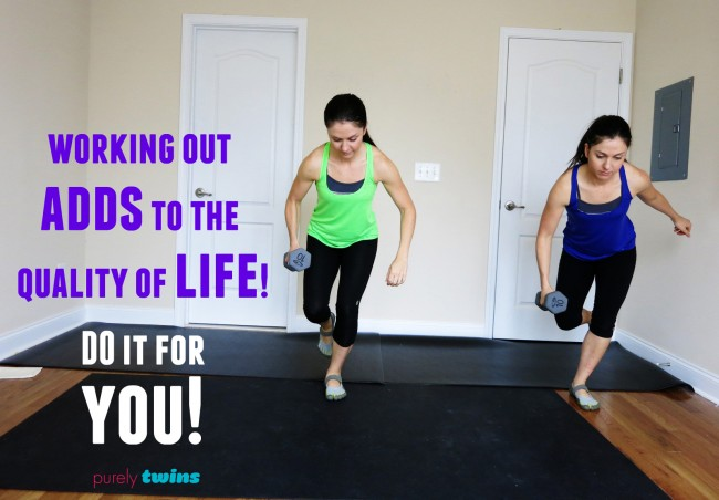 working out adds to the quality of life quote purelytwins