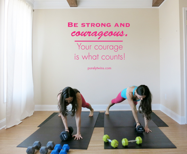 Be strong and courageous. Courage counts inspiration purelytwins workout
