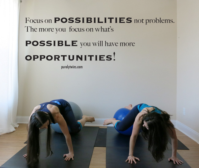 focus on possbilities not problems purelytwins