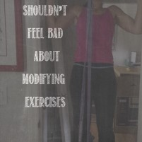 why you shouldn't feel bad about modifying exercises