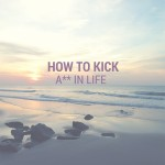 how to kick a** at life in 2015