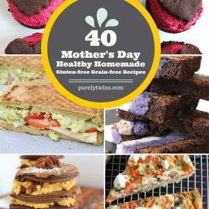 40 Healthy homemade Mother's Day gluten-free grain-free egg-free and paleo friendly recipes |purelytwins.com