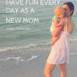 How to find fun every day as a new mom