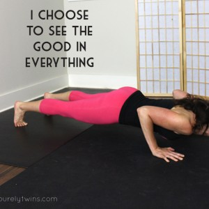 I choose to see the good in everything mantra.