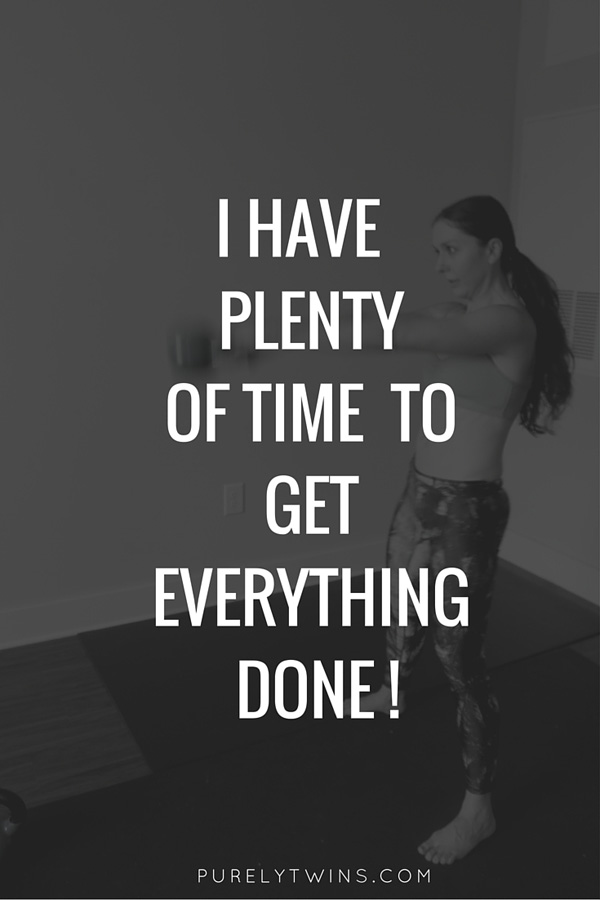 I have plenty of time to get everything done mantra