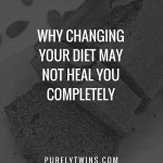 Diet alone didn't heal us and the missing link to why you are not getting better