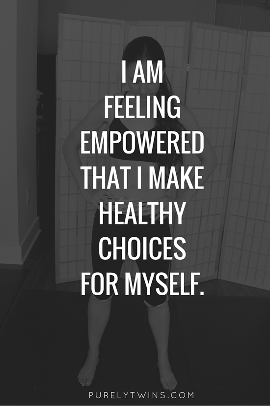 I am feeling empowered that I make healthy choices for myself