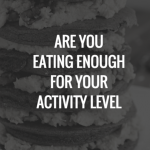Are you eating enough calories for your activity level?