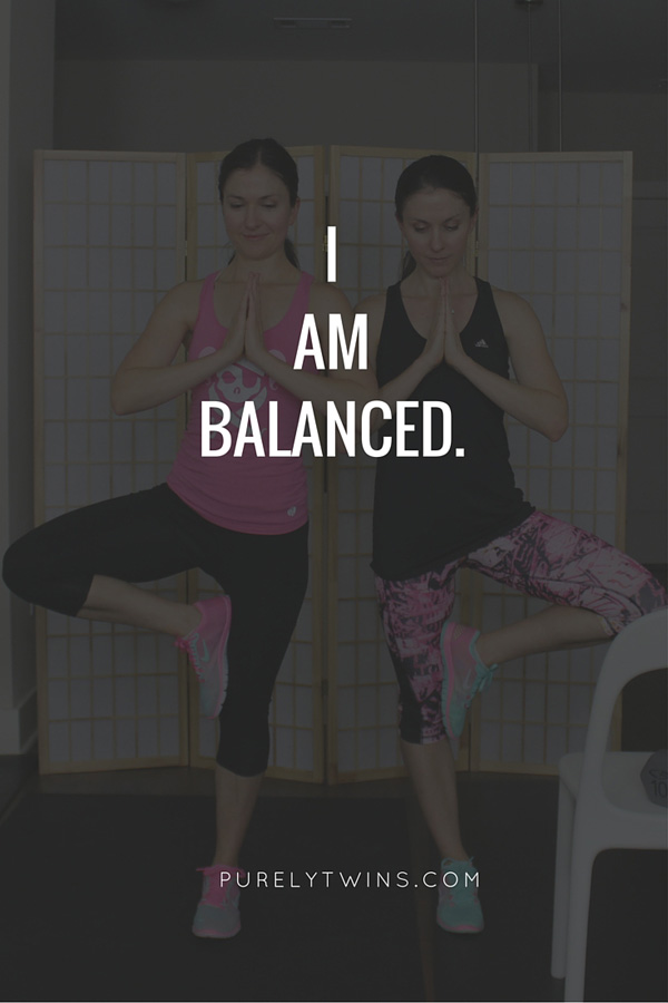 I am balanced mantra! This workout is a great workout to help you feel balanced as It challenges you with your balance.