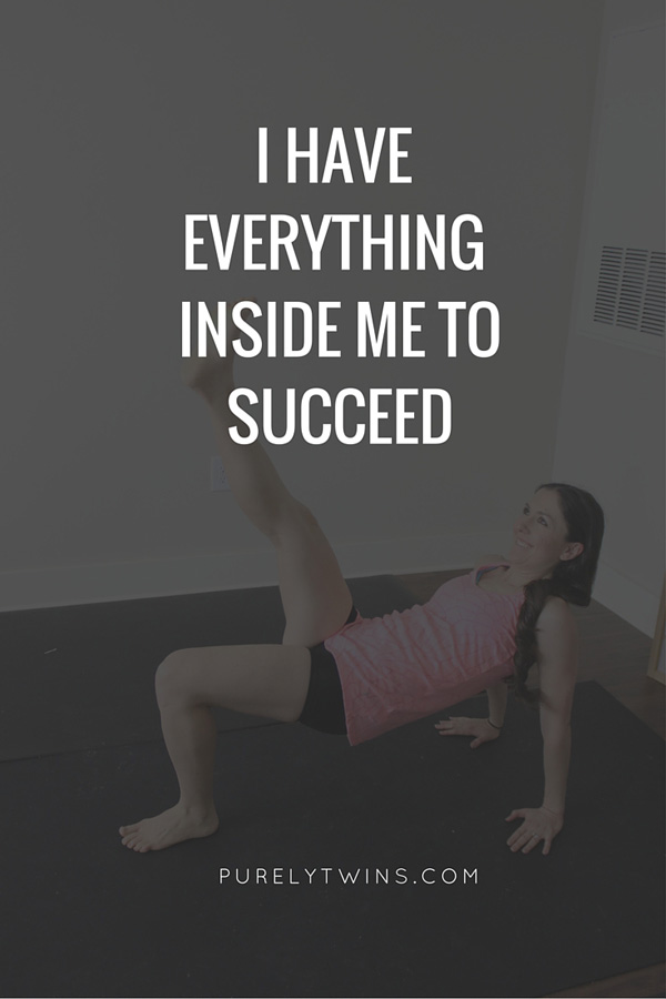 I have everything inside me to succeed!