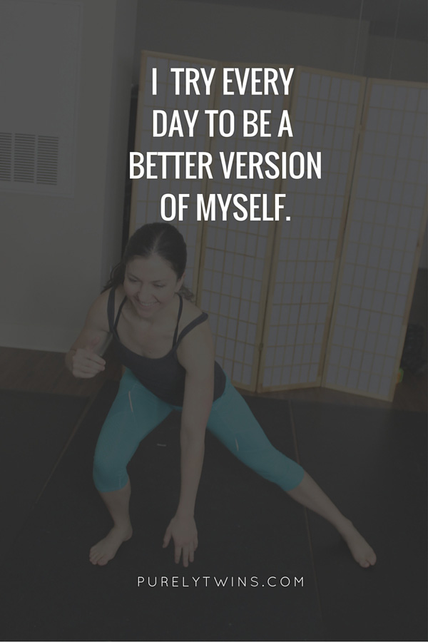I try every day to be a better version of myself.