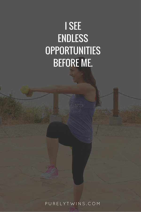I see endless opportunities before me. Repeat this mantra over and over. See the positive in everything.
