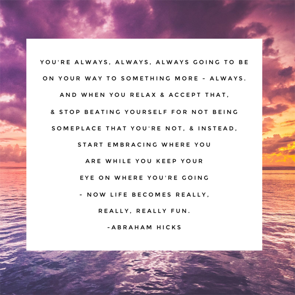 abraham hicks quotes about enjoying life!