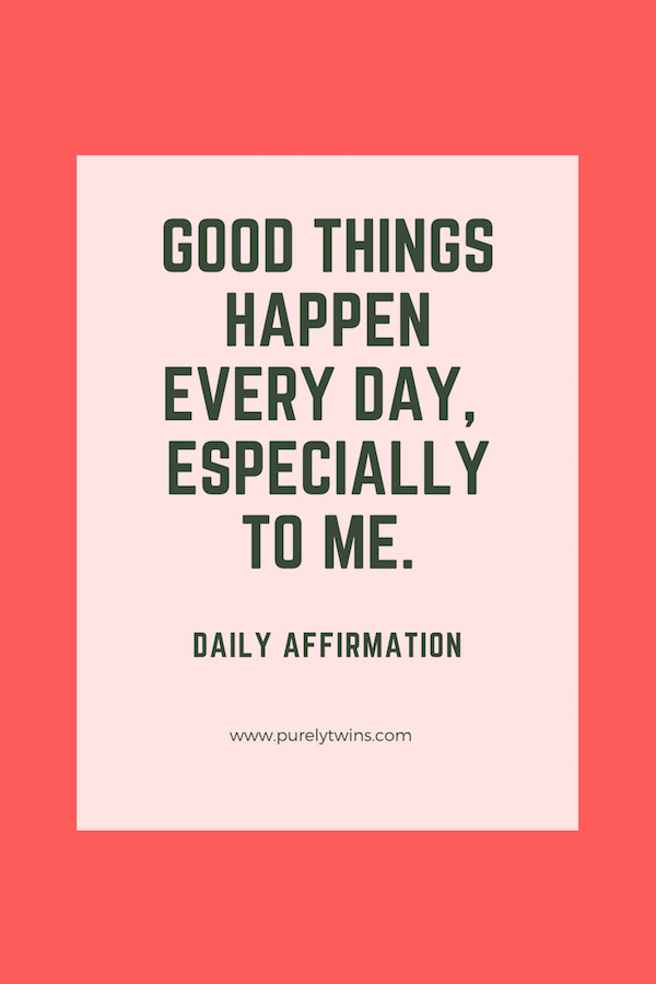 Good Things Happen Every Day, Especially To Me. Daily Affirmation To Change Your Life In A Positive Way.