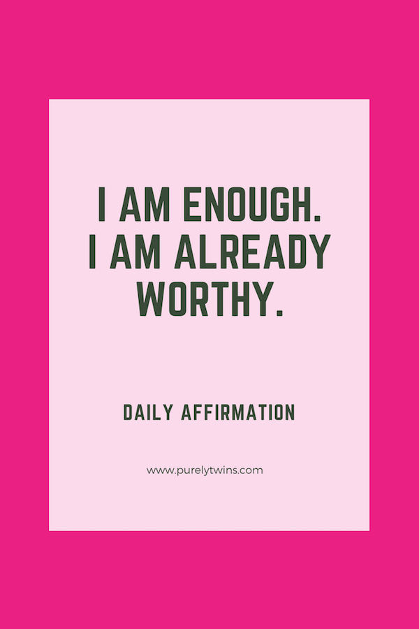 I Am Enough. I Am Already Worthy. Daily Affirmation To Change Your Life In A Positive Way.